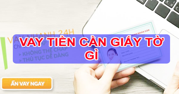 vay-tien-can-giay-to-gi